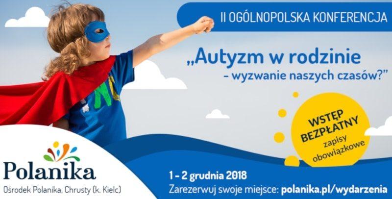 """II ogólnopolska konferencja """"Autyzm w rodzinie- wyzwanie naszych czasów?"""" 1-2 grudnia 2018r."""